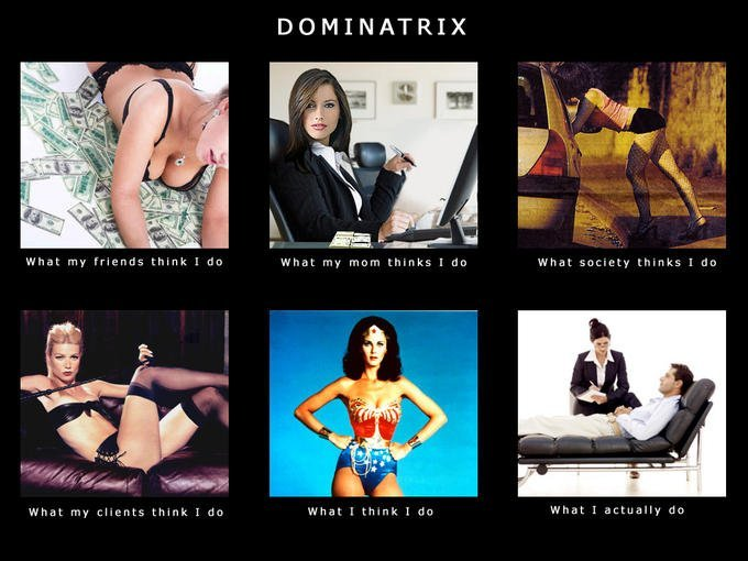 A meme showing how different people view Dominatrices, with the final one beinghow she see's herself, giving a man therapy. For many Dommes, their work is healing for their submissives in this way.